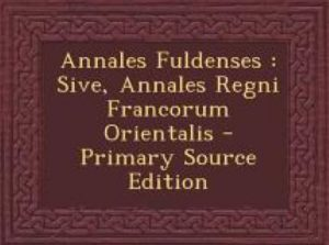 Annales-Fuldenses-Sive-Annales-Regni-Annales regni Francorum,